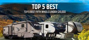 Best fifth wheel camper under 30K
